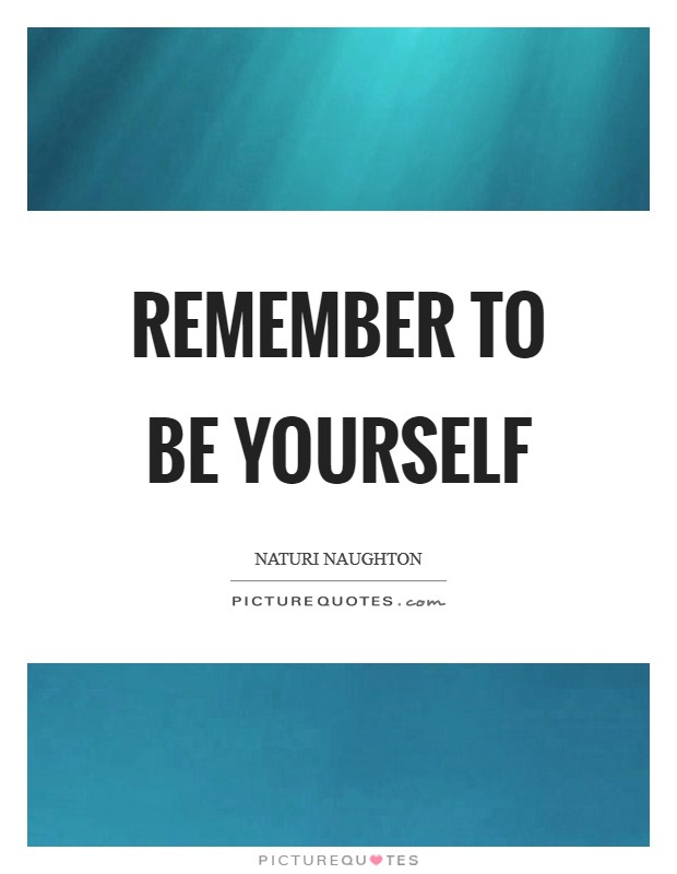 Remember to be yourself Picture Quote #1