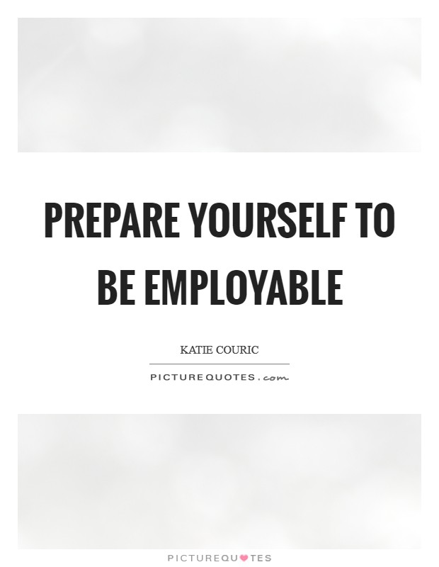 Prepare yourself to be employable Picture Quote #1