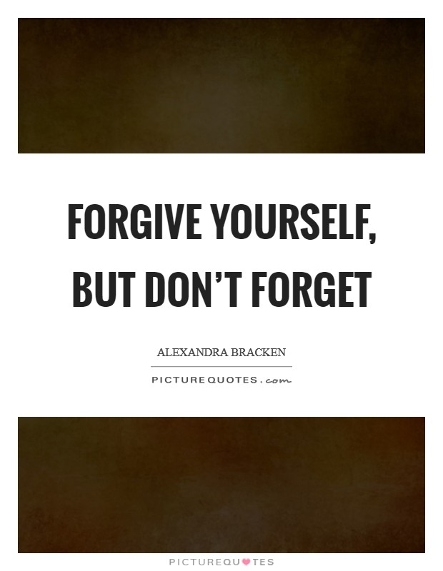 Forgive yourself, but don't forget Picture Quote #1