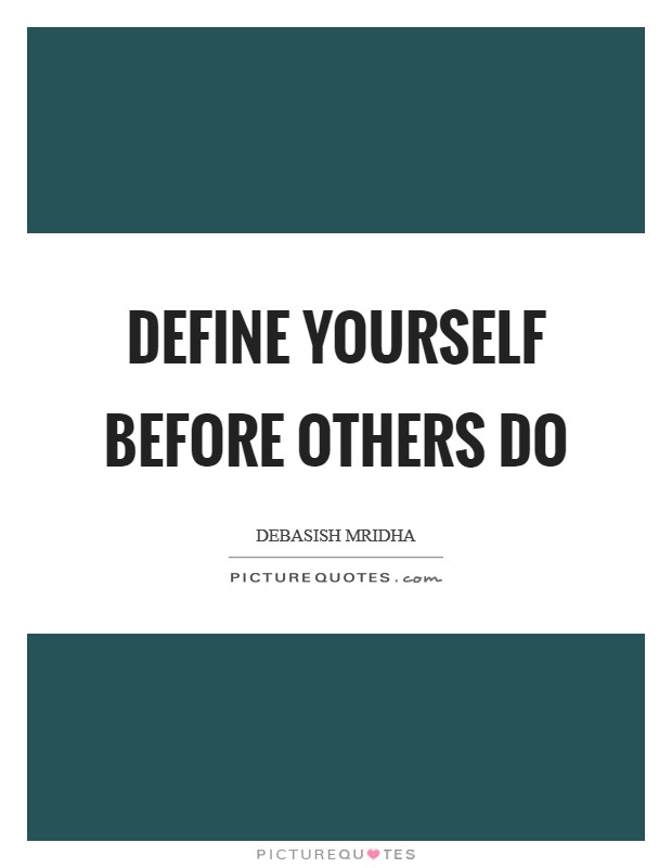 Define yourself before others do Picture Quote #1