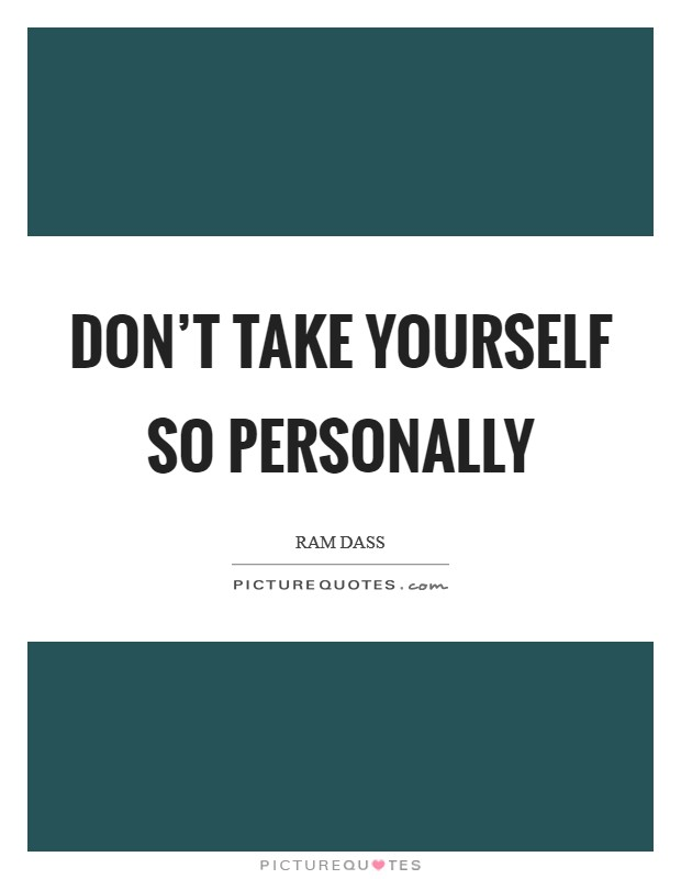 Don't take yourself so personally Picture Quote #1