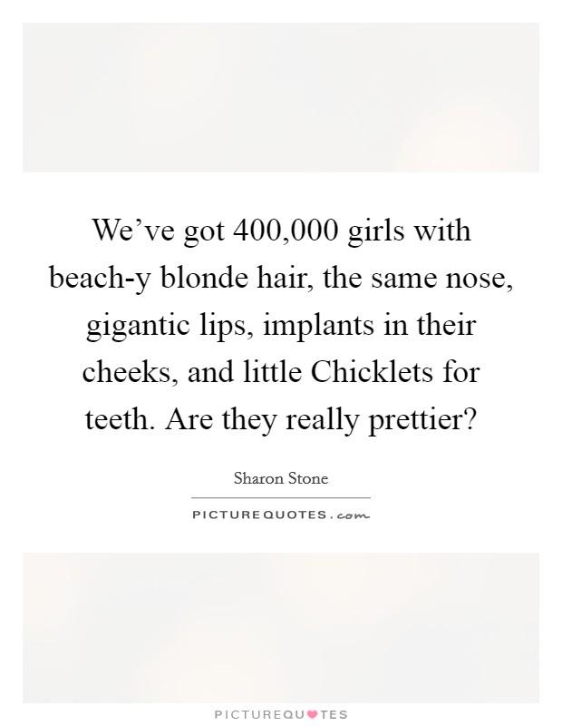 We\'ve got 400,000 girls with beach-y blonde hair, the same ...