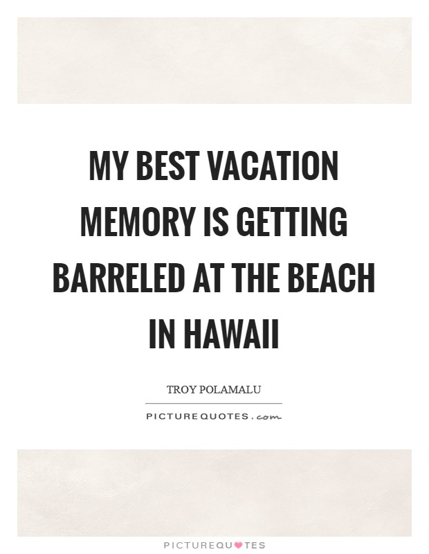 My best vacation memory is getting barreled at the beach in Hawaii Picture Quote #1
