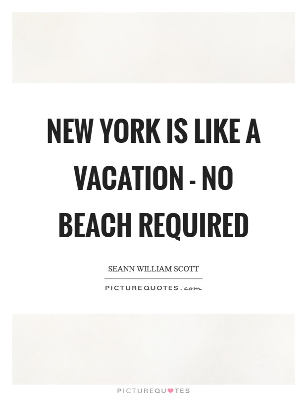 New York is like a vacation - no beach required Picture Quote #1
