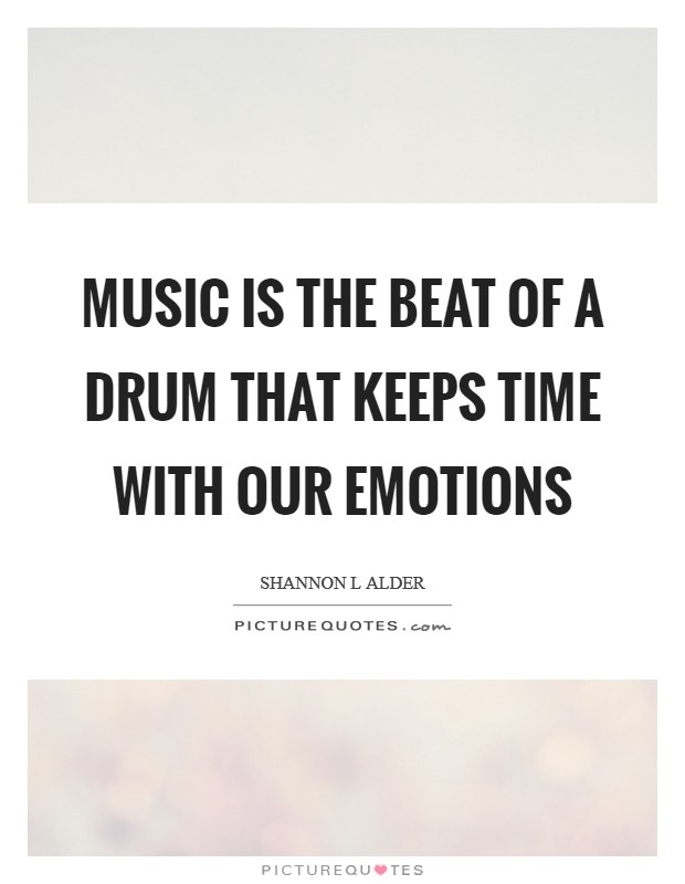 Music is the beat of a drum that keeps time with our emotions Picture Quote #1