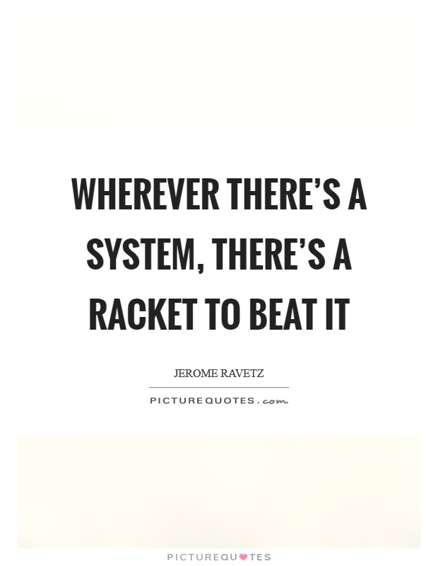 Wherever there's a system, there's a racket to beat it Picture Quote #1