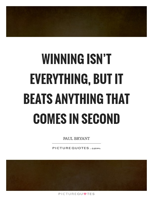 Winning isn't everything, but it beats anything that comes in second Picture Quote #1