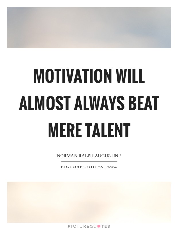 Motivation will almost always beat mere talent Picture Quote #1