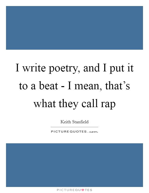 I write poetry, and I put it to a beat - I mean, that's what they call rap Picture Quote #1