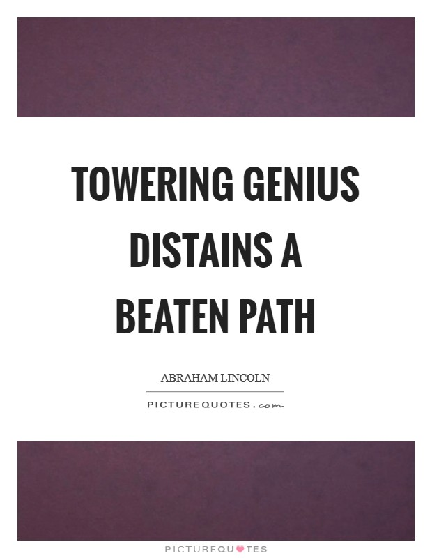 Towering genius distains a beaten path Picture Quote #1