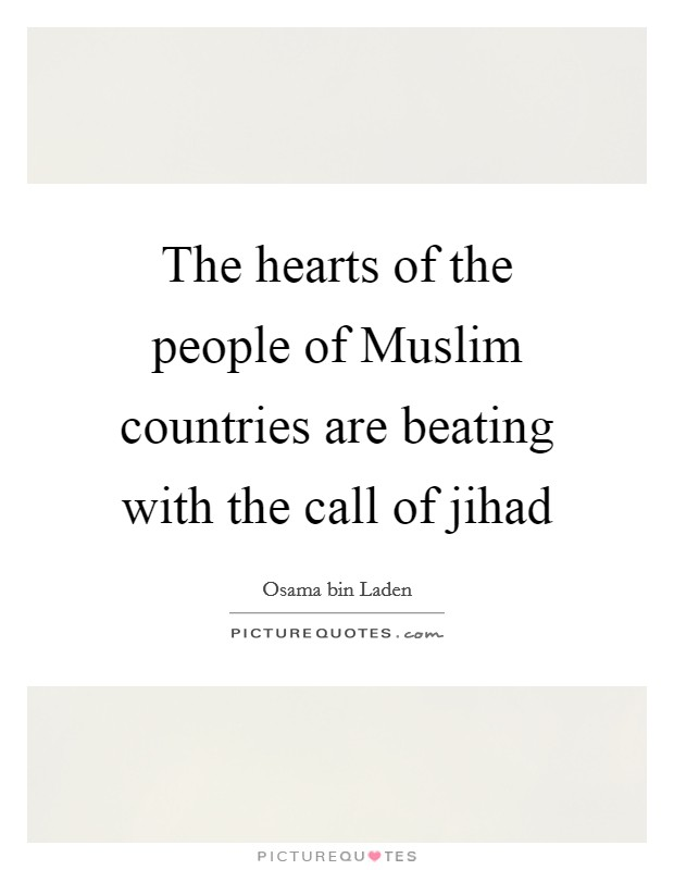 The hearts of the people of Muslim countries are beating with the call of jihad Picture Quote #1