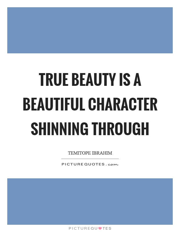 True beauty is a beautiful character shinning through Picture Quote #1