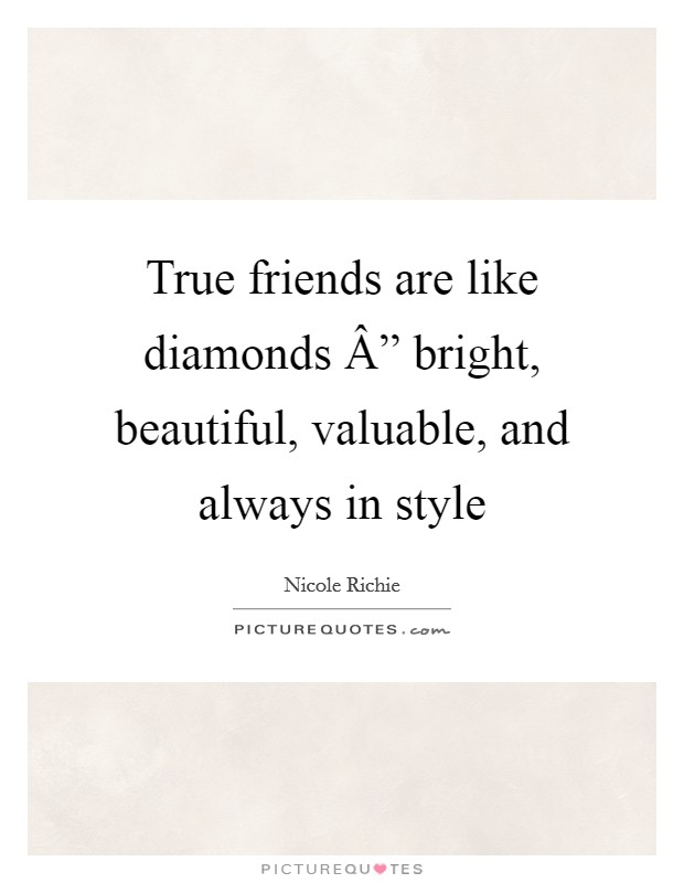 "True friends are like diamonds "" bright, beautiful, valuable, and always in style Picture Quote #1"