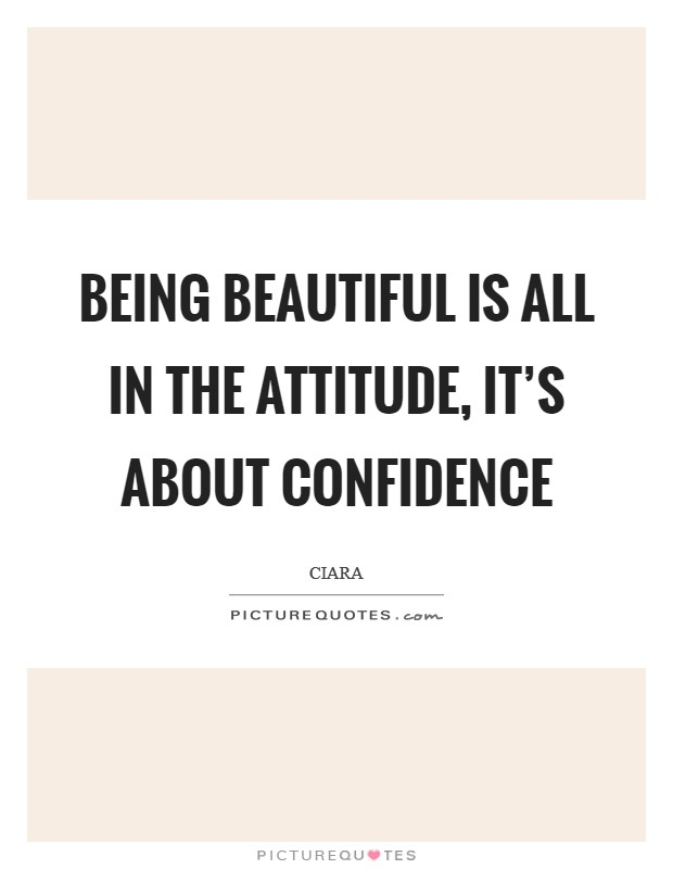 Being beautiful is all in the attitude, it\'s about ...