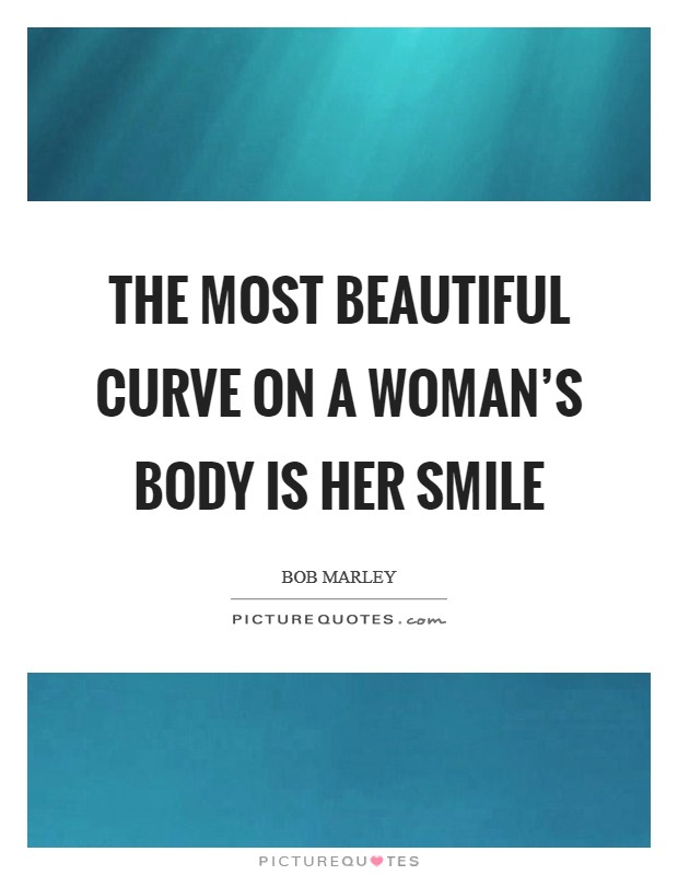 The most beautiful curve on a woman's body is her smile Picture Quote #1