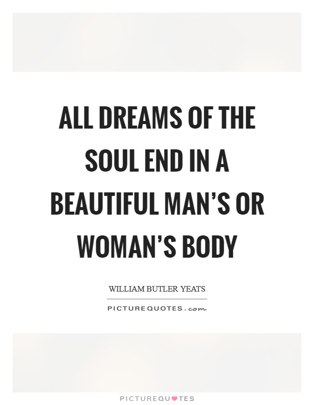 All dreams of the soul End in a beautiful man's or woman's body Picture Quote #1
