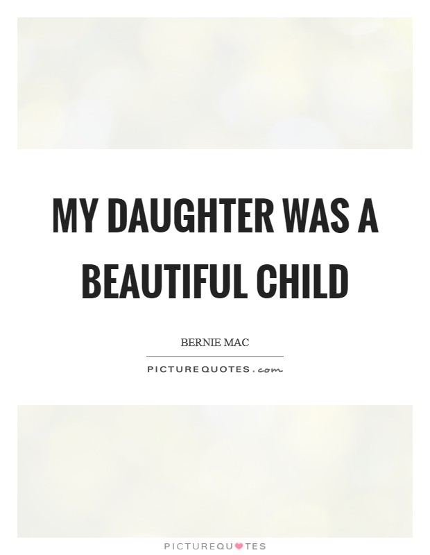 My daughter was a beautiful child Picture Quote #1