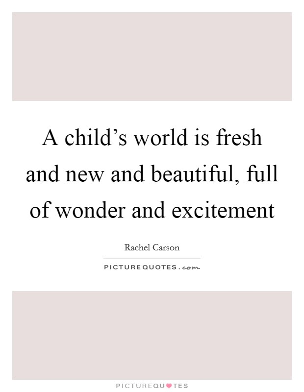A child's world is fresh and new and beautiful, full of wonder and excitement Picture Quote #1