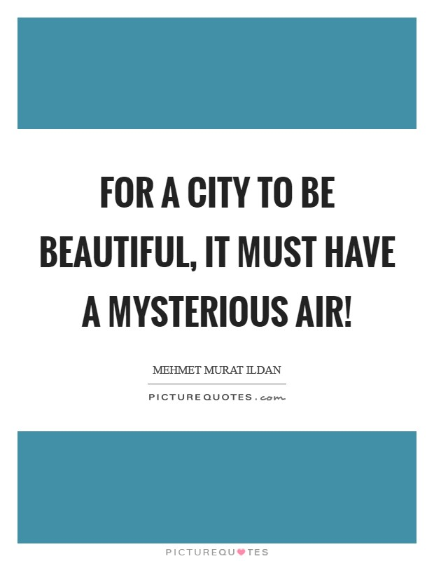 For a city to be beautiful, it must have a mysterious air! Picture Quote #1