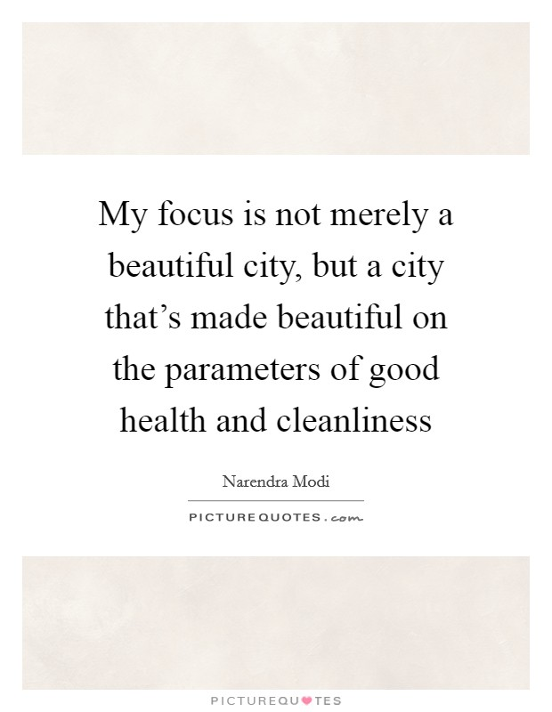 My focus is not merely a beautiful city, but a city that's made beautiful on the parameters of good health and cleanliness Picture Quote #1