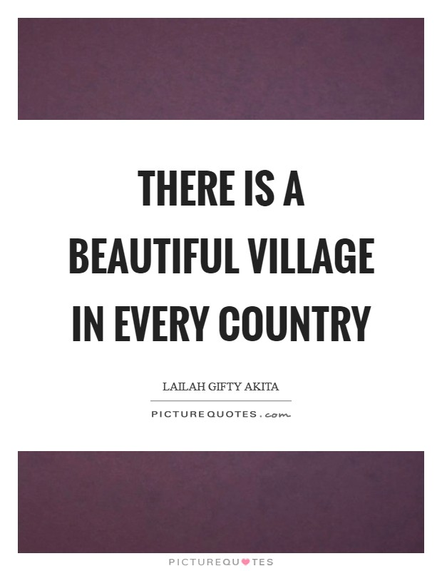 There is a beautiful village in every country Picture Quote #1