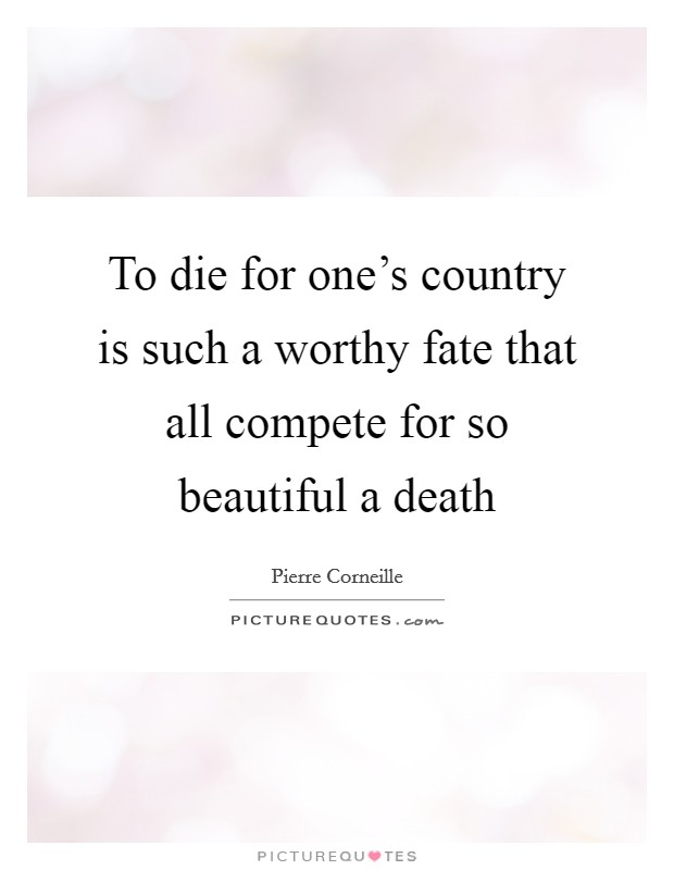 To die for one's country is such a worthy fate that all compete for so beautiful a death Picture Quote #1