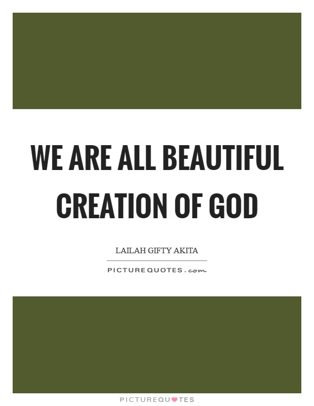 We are all beautiful creation of God Picture Quote #1