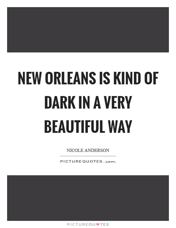 New Orleans is kind of dark in a very beautiful way Picture Quote #1