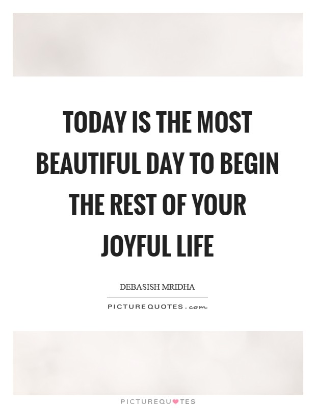 Today is the most beautiful day to begin the rest of your joyful life Picture Quote #1