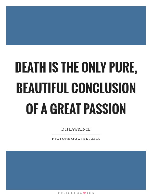 Death is the only pure, beautiful conclusion of a great passion Picture Quote #1