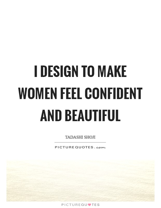 I design to make women feel confident and beautiful Picture Quote #1