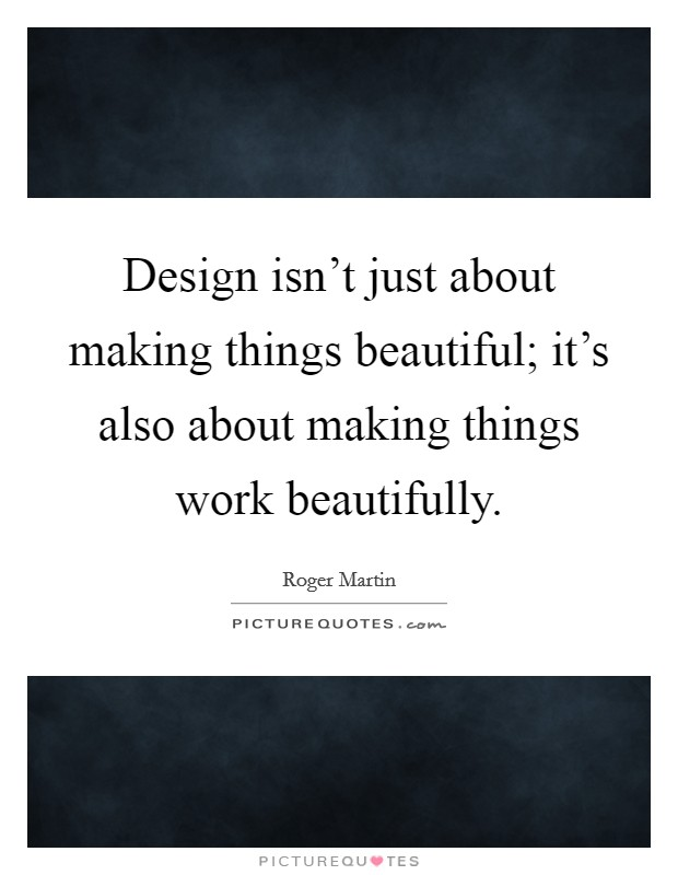Design isn't just about making things beautiful; it's also about making things work beautifully Picture Quote #1