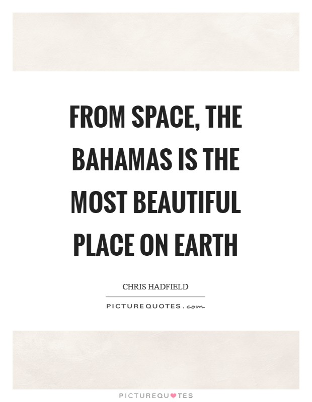 From space, the Bahamas is the most beautiful place on Earth Picture Quote #1