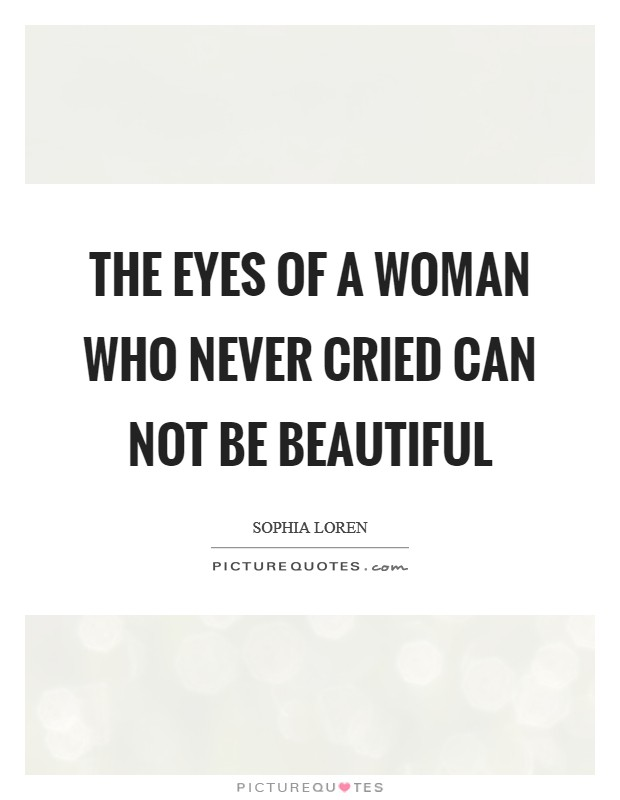 The eyes of a woman who never cried can not be beautiful Picture Quote #1