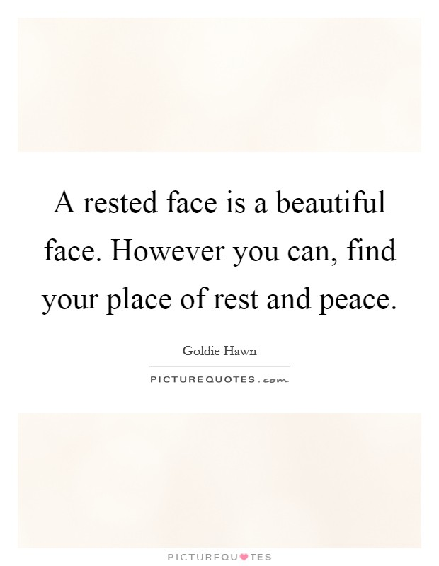 A rested face is a beautiful face. However you can, find your place of rest and peace Picture Quote #1