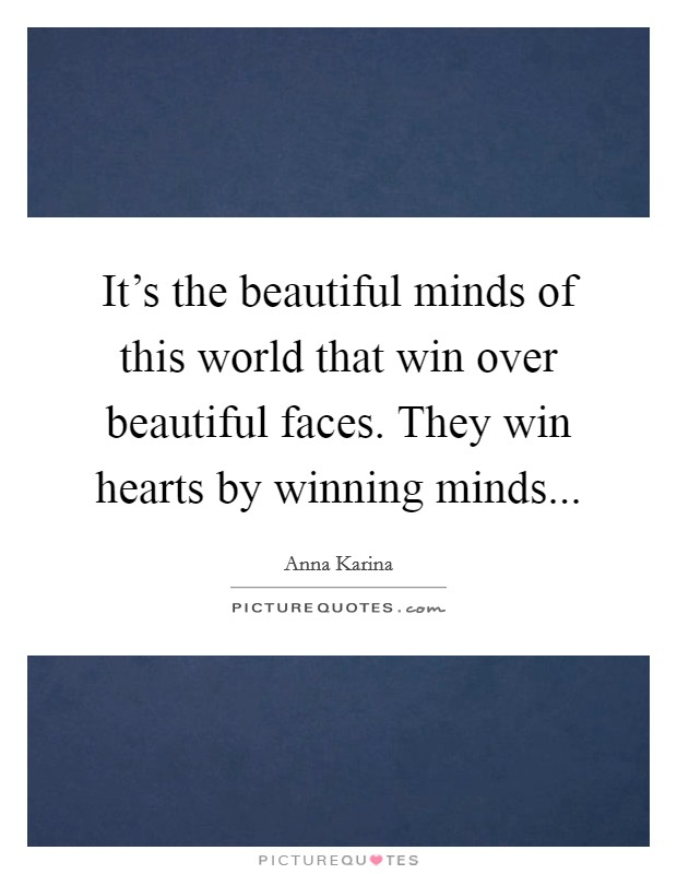It's the beautiful minds of this world that win over beautiful faces. They win hearts by winning minds Picture Quote #1