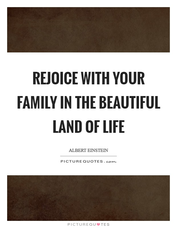 Rejoice with your family in the beautiful land of life Picture Quote #1