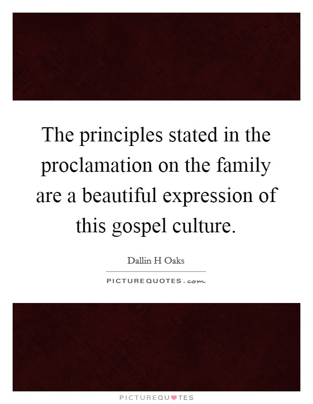 The principles stated in the proclamation on the family are a beautiful expression of this gospel culture Picture Quote #1
