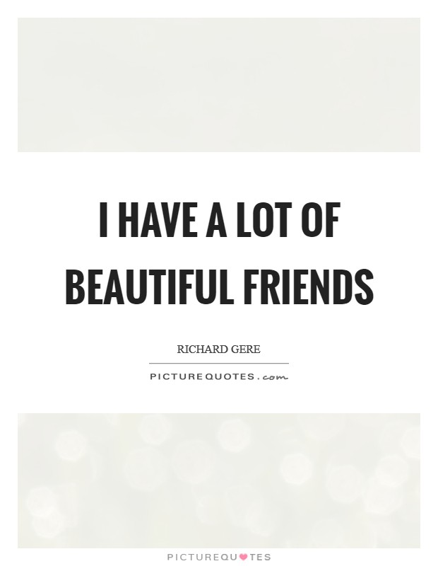 I have a lot of beautiful friends Picture Quote #1