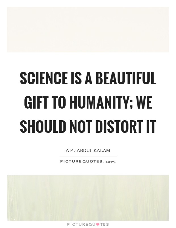 Science is a beautiful gift to humanity; we should not distort it Picture Quote #1