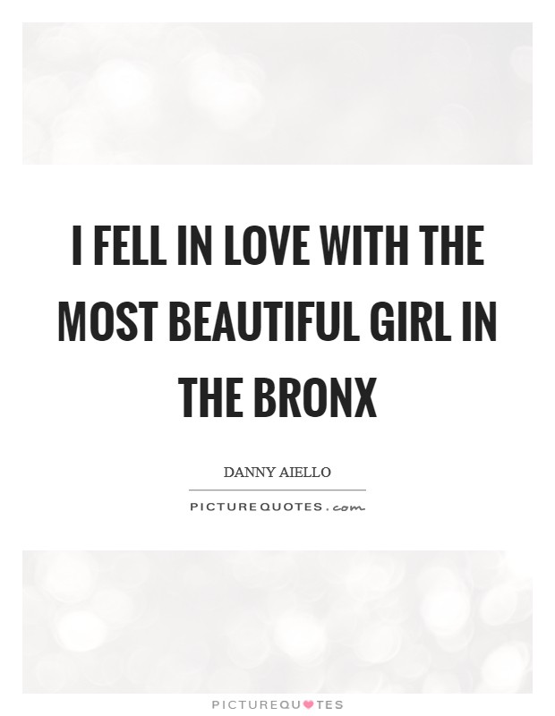 I fell in love with the most beautiful girl in the Bronx ...