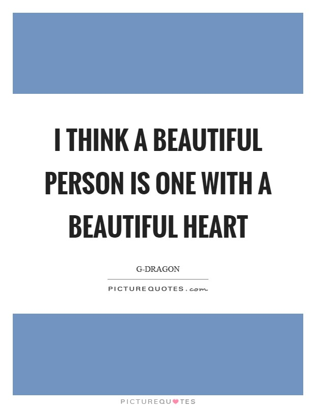I think a beautiful person is one with a beautiful heart Picture Quote #1