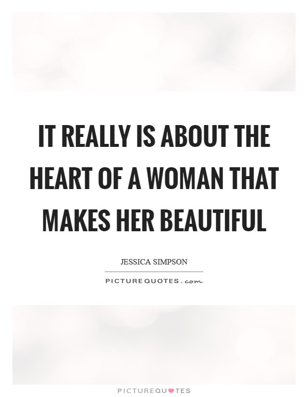It really is about the heart of a woman that makes her beautiful Picture Quote #1