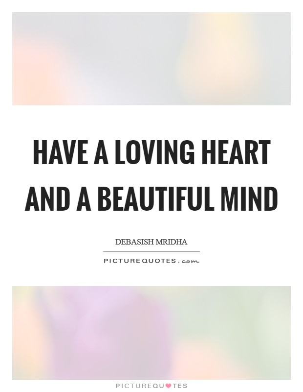 Have a loving heart and a beautiful mind Picture Quote #1