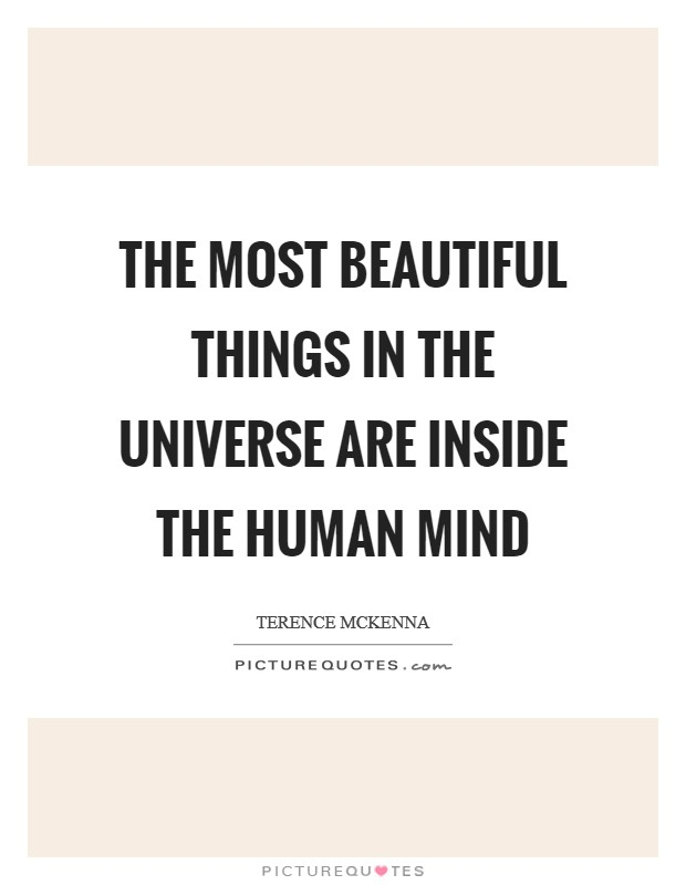 The most beautiful things in the universe are inside the human mind Picture Quote #1
