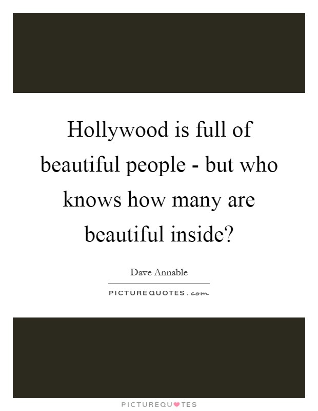 Hollywood is full of beautiful people - but who knows how many are beautiful inside? Picture Quote #1