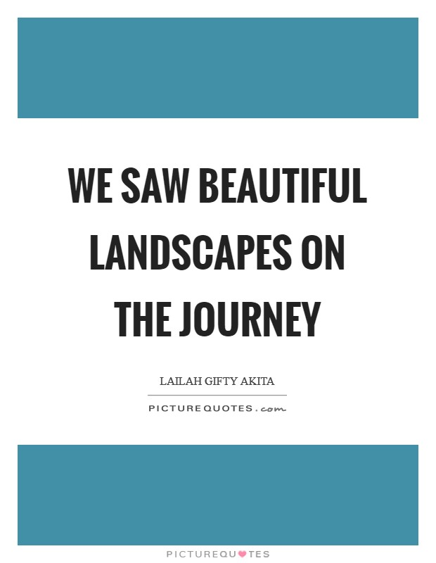We saw beautiful landscapes on the journey Picture Quote #1