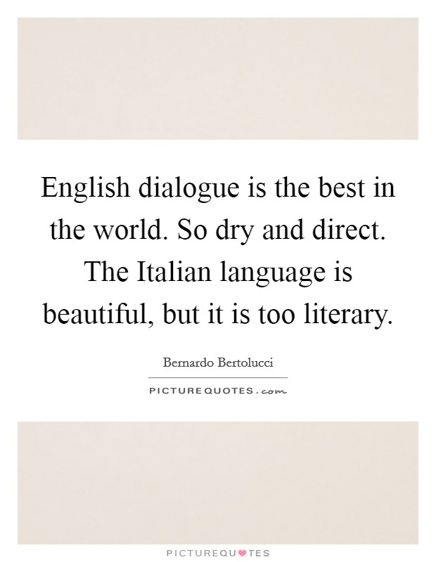English dialogue is the best in the world. So dry and direct. The Italian language is beautiful, but it is too literary Picture Quote #1