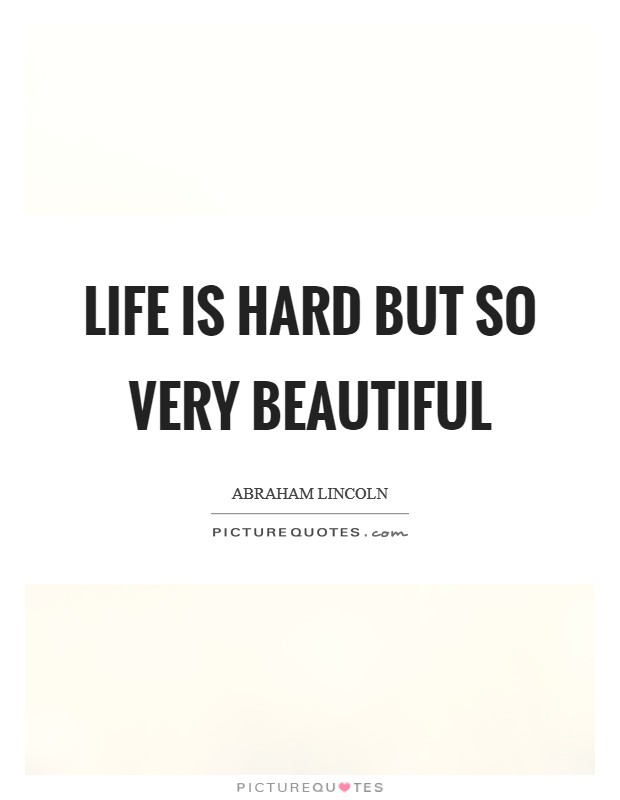 Life is hard but so very beautiful Picture Quote #1