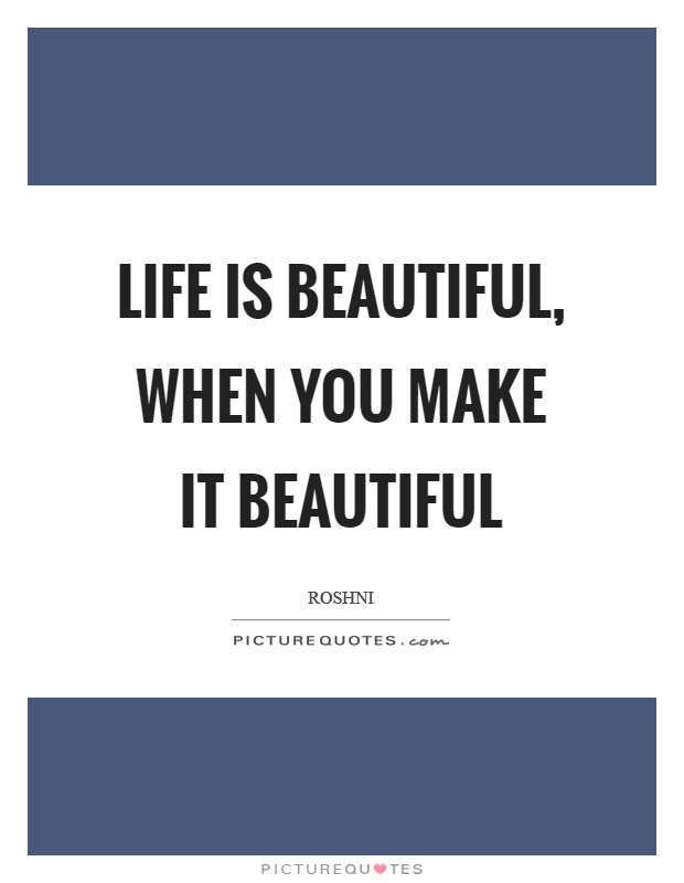 Life is beautiful, when you make it beautiful Picture Quote #1
